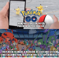 Funny, Page, and Lilo and Stitch: NOW THAT YOU CAN CATCH  POKEMON ON POKEMON GO  THEY NEED TO MAKE A VERSION OF LILO AND STITCH  THAT ALLOWS YOU TO CATCH THE 626 EXPERIMENTS Like the Disnerds page for more!