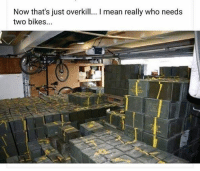 Memes, Zombies, and Bike: Now that's just overkill... I mean really who needs  two bikes 😂😂😂😂 #Repost @dickbanks03xx #officialzombiesurvivalguide #zombiesurvivalguide #prepper #shtf #bugoutbag #stockedup #zombie #prepared #preparedness