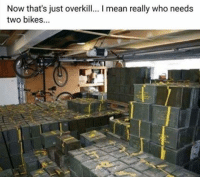 Memes, 🤖, and Usmc: Now that's just overkill... I mean really who needs  two bikes... . ✅ Double tap the pic ✅ Tag your friends ✅ Check link in my bio for badass stuff - usarmy 2ndamendment soldier navyseals gun flag army operator troops tactical sniper armedforces k9 weapon patriot marine usmc veteran veterans usa america merica american coastguard airman usnavy militarylife military airforce libertyalliance