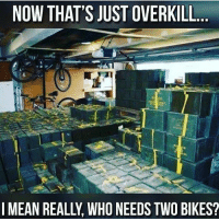 America, Memes, and Savage: NOW THAT'S JUST OVERKILL  I MEAN REALLY WHO NEEDS TWO BIKES? If I had a bike for every gender👌🏼😂😂 liberal maga conservative constitution like follow presidenttrump resist stupidliberals merica america stupiddemocrats donaldtrump trump2016 patriot trump yeeyee presidentdonaldtrump draintheswamp makeamericagreatagain trumptrain triggered Partners --------------------- @too_savage_for_democrats🐍 @raised_right_🐘 @conservativemovement🎯 @millennial_republicans🇺🇸 @conservative.nation1776😎 @floridaconservatives🌴
