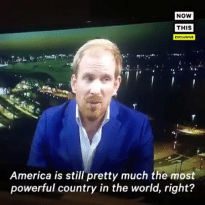 "America, Donald Trump, and News: NOW  THIS  EXCLUSIVE  America is still pretty much the most  powerful country in the world, right? blackqueerblog:  Rutger Bregman is the Dutch historian who became a global sensation after an appearance at this year's Davos summit,  where he accused attending billionaires of ignoring taxation. Now he  has created another viral moment in an extremely uncomfortable interview  with Fox News's Tucker Carlson. Bregman so riled Carson with his accusations of hypocrisy, critiques  of Fox's conservative agenda, and attacks on Donald Trump that the TV  host called him a ""moron"" and angrily told him: ""Go fuck yourself."" Source Lot more people around the world are going to watch this now than if it actually aired. Speaking truth to power is the best viral content!"
