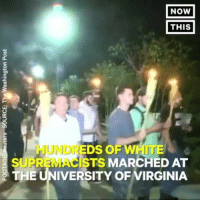 Memes, Virginia, and White: NoW  THIS  HUNDREDS OF WHITE  SUPREMACISTS MARCHED AT  THE UNIVERSITY OF VIRGINIA Hundreds of white supremacists marched at the UniversityOfVirginia, resulting in chaos and possible violence. On Saturday the governor of Virginia declared a state of emergency in Charlottesville. Thoughts???? Via @nowthisnews @pmwhiphop