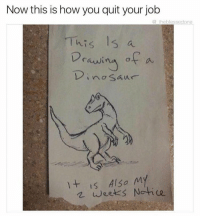My hero. (Via @_theblessedone): Now this is how you quit your job  a theblessedone  This 15 a  Drawi  of a  no Saur  It is Also My  weeks Notice My hero. (Via @_theblessedone)
