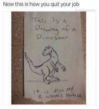 Dank, 🤖, and Epic: Now this is how you quit your job  thebless  This ls a  Drawing of a  no Saur  t is Also  MY  weeks Notice Epic 😂🤣😂