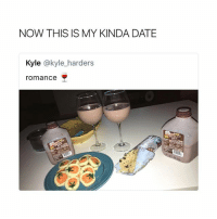 Date, Girl Memes, and Romance: NOW THIS IS MY KINDA DATE  Kyle @kyle_harders  romance did you go trick or treating?