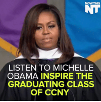She is a true class act.  via NowThis: NOW THIS  LISTEN TO MICHELLE  OBAMA INSPIRE THE  GRADUATING CLASS  OF CCNY She is a true class act.  via NowThis
