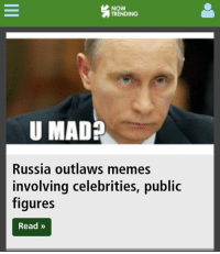 Man I love me some meymeys, shame Putin doesn't: NOW  TRENDING  U MADR  Russia outlaws memes  involving celebrities, public  figures  Read Man I love me some meymeys, shame Putin doesn't