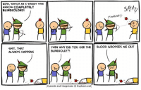 By Dave. 🍎 www.explosm.net: NOW, WATCH AS I SHOOT THIS  ARROW COMPLETELY  BLINDFOLDED!  SP2AT  TUANG!  诌  SHIT, THAT  ALWAYS HAPPENS  THEN WHY DID YOU USE THEBLOOD GROSSES ME OUT  BLINDFOLD!?!  | Cyanide and Happiness © Explosm.net By Dave. 🍎 www.explosm.net