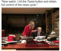 "News, Control, and Watch: ""Now watch. I hit the Tweet button and obtain  full control of the news cycle."""