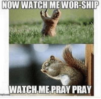 Watch Me, Watch, and Christian Memes: NOW WATCH ME WOR-SHIP  WATCHME, PRAY PRAY