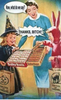 Bitch, Memes, and Butterfinger: Now,whatdowesay?  THANKS, BITCH!  beReth /saby Auth  Butterfinger  Baby-Ruth  TRICKS  TREATS  TRICKS  OR  TREATS