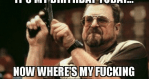 it's my birthday memes for instagram Archives - 2HappyBirthday: NOW WHERES MY FUCKING it's my birthday memes for instagram Archives - 2HappyBirthday