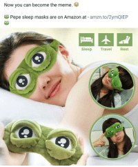 "Amazon, Meme, and Http: Now you can become the meme.  29 Pepe sleep masks are on Amazon at - amzn.to/2ymQIEP  leep Travel  Rest <p>I'm afraid we have to sell all that is left of the pepes via /r/MemeEconomy <a href=""http://ift.tt/2f8qEF6"">http://ift.tt/2f8qEF6</a></p>"