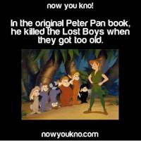 Follow me @creepy.fact for more scary horror stories & facts daily!!!: now you kno!  In the original Peter Pan book,  he killed the Lost Boys when  they got too old  nowyoukno.com Follow me @creepy.fact for more scary horror stories & facts daily!!!