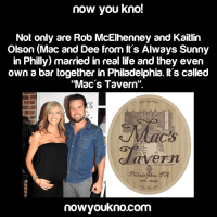 """Facebook, Life, and Memes: now you kno!  Not only are Rob McElhenney and Kaitlin  Olson (Mac and Dee from It's Always Sunny  in Philly) married in real life and they even  own a bar together in Philadelphia. It's called  """"Mac's Tavern""""  cavern  est. 2010  nowyoukno.com Like Mac! https://www.facebook.com/MacMcDonaldQuotes"""