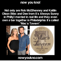 """Facebook, Life, and Memes: now you kno!  Not only are Rob McElhenney and Kaitlin  Olson (Mac and Dee from It's Always Sunny  in Philly) married in real life and they even  own a bar together in Philadelphia. It's called  """"Mac's Tavern""""  gTavern  est. 2010  nowyoukno.com Like Mac! https://www.facebook.com/MacMcDonaldQuotes"""