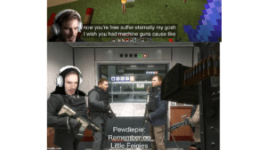 Remember-no little Feigies: now you're free suffer eternally my gosh  I wish you had machine guns cause like  Pewdiepie:  Remember-o  Little Feigies  Hemeiberno Russian.  imgfip.com Remember-no little Feigies