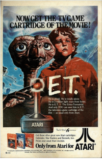 Being Alone, Dank, and Game: NOWGETTHE TVGAME  CARTRIDGE OF THEMOVIE!  He is afraid. He is totally alone.  He is 3 million light years from home.  He is E.T.-The Extra Terrestrial.  And only YOU can save him in E.T  the television game cartridge of the  film as usual only from Atari.  ATARI  Get these other great new Atari cartridges:  Defender, Star Raiders and Berzerk, too.  From your usual Atari stockist.  Only from Atari for  ar Raiders and  8 8735