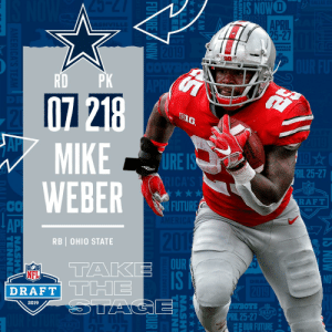 With the #219 overall pick in the 2019 @NFLDraft, the @dallascowboys select @OhioStateFB RB Mike Weber! #NFLDraft https://t.co/UKKsBekLxs: NOWO  APRIL  25-27  HVILLE  10  BIG  MIKE  WEBER  Al  URE  RIL 25-27  NFL  RAFT  CO  API  2  2019  RB | OHIO STATE  OUR  IS  NFL  DRAFT  THE  2019  WBOTS  PRİL 25-27  DRAFT  OUR FUTURE With the #219 overall pick in the 2019 @NFLDraft, the @dallascowboys select @OhioStateFB RB Mike Weber! #NFLDraft https://t.co/UKKsBekLxs