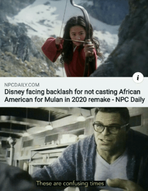 Disney, Mulan, and American: NPCDAILY.COM  Disney facing backlash for not casting African  American for Mulan in 2020 remake - NPC Daily  These are confusing times but why?