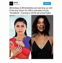 "Memes, Channing Tatum, and Movie: NPOC  @Zendaya & @HerelsGina are teaming up with  Channing Tatum for WB's animated movie  ""Small foot"". Coming in 2018! bit.ly/2q7FyBw -char!"