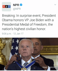 Funny, Joe Biden, and Npr: NPR  n p r  @NPR  Breaking: In surprise event, President  Obama honors VP Joe Biden with a  Presidential Medal of Freedom, the  nation's highest civilian honor  9:06 p.m. 12 Jan 17   n pr  Susan  Walsh/A This is my favorite bromance ever