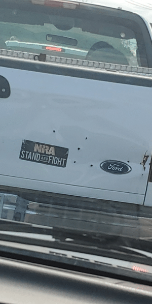 Bullet holes and all lol: NRA  STANDA FIGHT  Ford Bullet holes and all lol