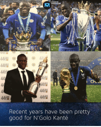 And he deserves it all 👏: NSTAGRAM.COM/  FOOTBALLMEMESINSTA  CH  Recent years have been pretty  good for N' Golo Kanté And he deserves it all 👏