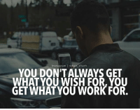 """Memes, Work, and 🤖: nstagram  l roha  she th  WHAT YOU WISH FOR, YOU  GET WHAT YOU WORK FOR. It's not about what you """"wish you have"""" It's all about what you work for!!! Follow @rohan_sheth for more!"""