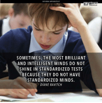 Standardized Testing: NSTAGRAM OTRUEACTIVIST  TRUE ACTIVIST  SOMETIMES, THE MOST BRILLIANT  AND INTELLIGENT MINDS DO NOT  SHINE IN STANDARDIZED TESTS  BECAUSE THEY DO NOT HAVE  STANDARDIZED MINDS.  DIANE RAVITCH