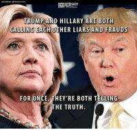 Memes, Free, and Http: NSTAGRAM OTRUEACTIVIST  TRUMP AND HILLARY ARE BOTH  CALLING EACH OTHER LIARS AND FRAUDS  FOR ONCE, THEY'RE BOTH TELLING  THE TRUTH. Subscribe to our mailing list and receive our awesome content for FREE - http://goo.gl/caXxWZ