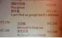 Best Friend, Dank, and Friends: NT 140  Pea sprout  NT 140  I can't find on google but it's delicious  NT 130  NT 100  Mermaid in Deep sea  NT 100  a  NT 100  McDonald's best friend