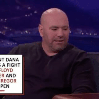DanaWhite weighs in on ConorMcGregor and FloydMayweather! 🥊💪💯 @SportsIllustrated @TheNotoriousMMA @FloydMayweather WSHH: NT DANA  A FIGHT  LOYD  AND  GREGOR  PEN DanaWhite weighs in on ConorMcGregor and FloydMayweather! 🥊💪💯 @SportsIllustrated @TheNotoriousMMA @FloydMayweather WSHH