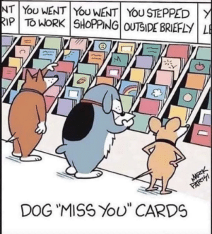 """Loyalty is everything.: NT YoU WENT YoU WENT YOU STEPPED Y  RIP TO WORK SHOPPING OUTSIDE BRIEFLY LE  MARK  DOG """"MISS YOU"""" CARDS  FARI Loyalty is everything."""