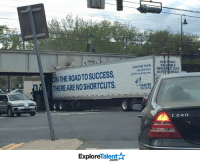 Oh, the irony..: NTHEROADTO SUCCESS,  THERE ARENOSHORTCUTS.  TalenA  Explore  OUR TEAM  RESO  BLE  JOIN VA 22 E SITS  shrtertruckingrom. 63 FE  SHAFFER  TRUCKING  A C 24 D Oh, the irony..