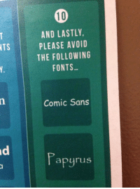 comic sans: NTS  AND LASTLY,  PLEASE AVOID  THE FOLLOWING  FONTS  Comic Sans  apyrus