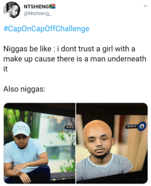 Looking like the black one punch man: NTSHIENG  @Ntshieng  #CapOnCapoffchallenge  Niggas be like i dont trust a girl with a  make up cause there is a man underneath  it  Also niggas:  00:00:14  00:00:43 Looking like the black one punch man
