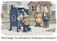 "Economics, Down, and Believe: nttga  USMA  ""Don't laugh. You still believe in trickle-down economics."""