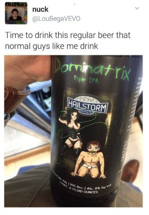 Beer, Tumblr, and Blog: nuck  @LouBegaVEVO  Time to drink this regular beer that  normal guys like me drink  Triple IPA  0  ewing Co  PLİNE.. I Alc, 1196 by vo  FLUID oUNCES stinkstar:Ok who made their weeb sister draw smut for their beer label