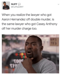 <p>Should&rsquo;ve used ole boy the first time around then too (via /r/BlackPeopleTwitter)</p>: NUFF  @nuffsaidNY  When you realize the lawyer who got  Aaron Hernandez off double murder, is  the same lawyer who got Casey Anthony  off her murder charge too  St <p>Should&rsquo;ve used ole boy the first time around then too (via /r/BlackPeopleTwitter)</p>