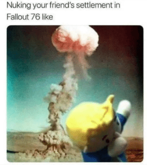 Friends, Soon..., and Fallout: Nuking your friend's settlement in  Fallout 76 like Soon bois!