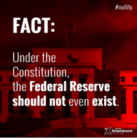 Memes, Constitution, and Mechanic:  #nullify  FACT  Under the  Constitution,  the Federal Reserve  should not even exist  Amendment  CENTER The #FederalReserve has devalued the currency, acted as the funding mechanism for countless unconstitutional programs - and shouldn't even exist.  #endthefed #nullify #constitution #10thAmendment #liberty