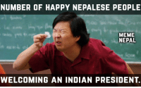 Tag that one person who is actually happy to see Indian President here in Nepal :v :v: NUMBER OF HAPPY NEPALESE PEOPLE  MEME  NEPAL  WELCOMING AN INDIAN PRESIDENT. Tag that one person who is actually happy to see Indian President here in Nepal :v :v