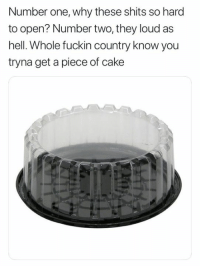 Cake, Hell, and One: Number one, why these shits so hard  to open? Number two, they loud as  hell. Whole fuckin country know you  tryna get a piece of cake