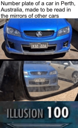 Anaconda, Cars, and Dank: Number plate of a car in Perth  Australia, made to be read in  the mirrors of other cars  X32 22A  ILLUSION 100 Only in Australia by Flqmingg MORE MEMES