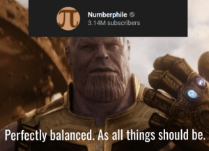 Can I finally post?: Numberphile O  3.14M subscribers  Perfectly balanced. As all things should be. Can I finally post?