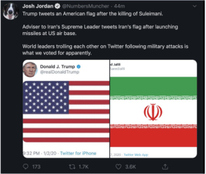 21 century guys..: @NumbersMuncher · 44m  Josh Jordan  Trump tweets an American flag after the killing of Suleimani.  Adviser to Iran's Supreme Leader tweets Iran's flag after launching  missiles at US air base.  World leaders trolling each other on Twitter following military attacks is  what we voted for apparently.  d Jalili  Donald J. Trump  SaeedJalili  @realDonald Trump  프H트H트리뛰트H트 H트레트H트R  9:32 PM 1/2/20 · Twitter for iPhone  7, 2020 · Twitter Web App  27 1.7K  173  3.6K 21 century guys..