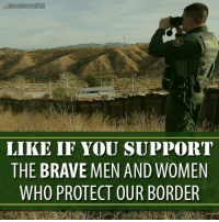 Numbersusa: NumbersUSA  LIKE IF YOU SUPPOIRT  THE BRAVE MEN AND WOMEN  WHO PROTECT OUR BORDER