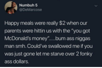 "Ass, McDonalds, and Parents: Numbuh 5  @DeMarcose  Happy meals were really $2 when our  parents were hittin us with the ""you got  McDonald's moey..u.m assniga  man smh. Could've swallowed me if you  was just gone let me starve over 2 fonky  ass dollars. Said no just to say no.. 😭 https://t.co/BycDMKCTAp"