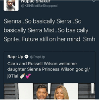 Ciara, Future, and Memes: Nupac Shakur  GODKENNotBestopped  Sienna. So basically Sierra..So  basically Sierra Mist. So basically  Sprite. Future still on her mind. Smh  Rap-Up  @RapUp  Ciara and Russell Wilson welcome  daughter Sienna Princess Wilson goo.gl/  joTlal Dam Ciara get over it, he don't want you no more🙄💅🏾